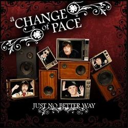 "See ""A Change Of Pace's"" album - ""Just No Better Way""."